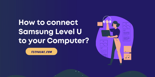 how to connect samsung level u to pc